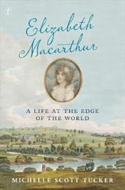 Elizabeth Macarthur: A Life at the Edge of the World | Paperback Book