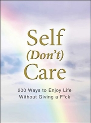 Self (Don't) Care 200 Ways to Enjoy Life Without Giving a F*ck | Hardback Book