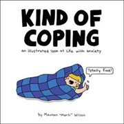 Kind of Coping An Illustrated Look at Life with Anxiety | Hardback Book