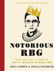 Notorious RBG : The Life and Times of Ruth Bader Ginsburg | Hardback Book