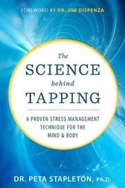 Science Behind Tapping: A Proven Stress Management Technique for the Mind and Body | Paperback Book
