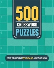 500 Crossword Puzzles - Solve the Clues and Spell Them Out Across and Down