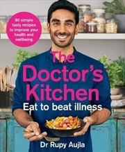 Doctors Kitchen: Eat to Beat Illness : 80 simple, tasty recipes to boost your health
