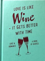 Slogans : Love is Like Wine - It Gets Better With Time