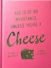 Slogans : Age is of No Importance Unless You're A Cheese