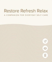 Restore Refresh Relax: A Companion for Everyday Self-care | Hardback Book
