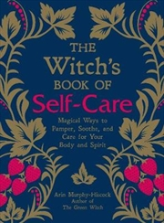 Witch's Book of Self-Care Magical Ways to Pamper, Soothe, and Care for Your Body and Spirit | Hardback Book