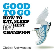 Good To Go: How To Eat Sleep & Rest Like A Champion