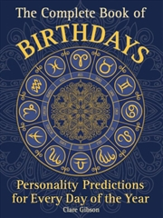 Complete Book Of Birthdays - Personality Predictions for Every Day of the Year