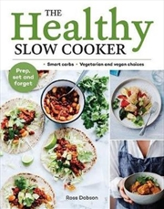 Healthy Slow Cooker - Loads of veg; smart carbs; vegetarian and vegan choices; prep, set and forget