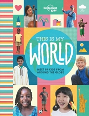 Lonely Planet Kids - This Is My World | Hardback Book