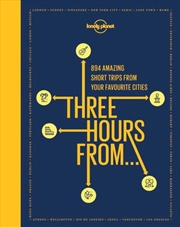 Lonely Planet - Three Hours From | Hardback Book