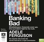 Banking Bad : How Corporate Greed and Broken Governance Failed Australia
