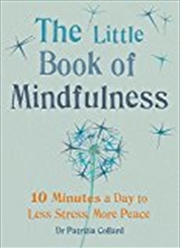 Little Book Of Mindfulness: 10 Minutes A Day To Less Stress, More Peace | Paperback Book