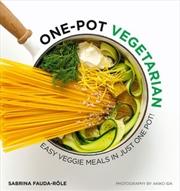 One Pot Vegetarian: Easy veggie meals in just one pot!