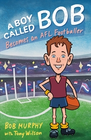 A Boy Called Bob: Becomes an AFL Footballer | Paperback Book