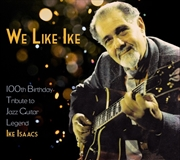 We Like Ike - 100th Birthday Tribute To Guitar Legend Ike Isaacs | CD