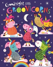 Goodnight Little Groovicorns | Board Book