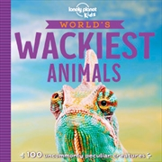 Lonely Planet Kids - Worlds Wackiest Animals | Paperback Book