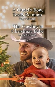 A Cupid's Bow, Texas Reunion / The Cowboy's Christmas Baby | Paperback Book