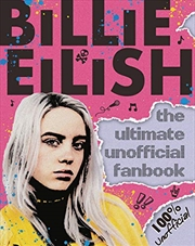 Billie Eilish: The Ultimate Unofficial Fanbook | Paperback Book