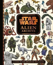 Star Wars Alien Archive : An Illustrated Guide to the Species of the Galaxy | Hardback Book