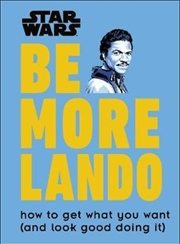Star Wars Be More Lando : How to Get What You Want (and Look Good Doing It) | Hardback Book