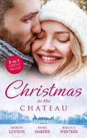 Christmas At His Chateau/Christmas at Castle/Snowbound in Earl's Castle/At the Chateau for Christmas | Paperback Book