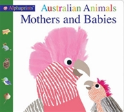 Alphaprints Australian Animals Mothers and Babies | Hardback Book