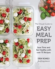 Visual Guide To Easy Meal Prep - Save Time and Eat Healthy with over 75 Recipes | Paperback Book