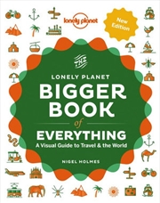 Lonely Planet - Bigger Book Of Everything | Hardback Book