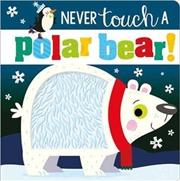 Never Touch A Polar Bear | Board Book