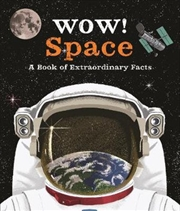 Wow! Space - A Book of Extraordinary Facts | Paperback Book