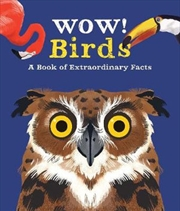 Wow! Birds - A Book of Extraordinary Facts | Paperback Book