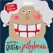 Never Feed a Queen a Jellybean | Board Book