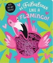 Be Fabulous Like A Flamingo | Board Book