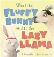 What the Fluffy Bunny Said to the Lazy Llama | Hardback Book