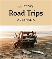 Ultimate Road Trips: Australia | Paperback Book