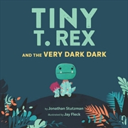 Tiny T. Rex and the Very Dark Dark | Hardback Book