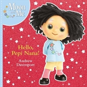 Hello, Pepi Nana! Moon and Me | Paperback Book