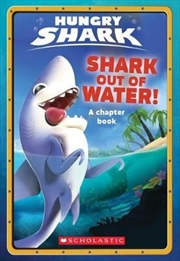 Shark Out Of Water! (Hungry Shark Chapter Book #1) | Paperback Book