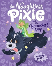 Naughtiest Pixie and the Bounciest Pup - The Naughtiest Pixie | Paperback Book