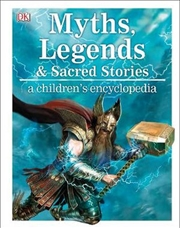 Myths, Legends, and Sacred Stories a Children's Encyclopedia - A Children's Encyclopedia | Hardback Book
