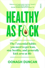 Healthy As F*ck - 7 Essential Habits You Need to Get Lean, Stay Healthy, and Generally Kick Arse at | Paperback Book