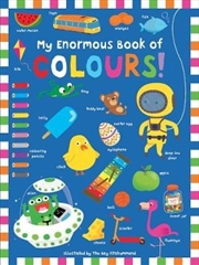 My Enormous Book Of Colours | Board Book