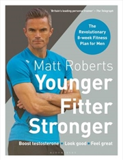 Matt Roberts' Younger, Fitter, Stronger: The Revolutionary 8-weekFitness Programme for Men | Paperback Book