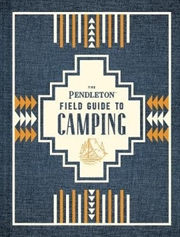 Pendleton Field Guide to Camping | Hardback Book