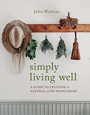 Simply Living Well A Guide to Creating a Natural, Low-Waste Home | Hardback Book