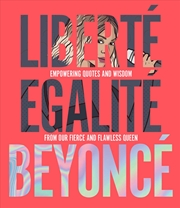 Liberte Egalite Beyonce -Empowering quotes and wisdom from our fierce and flawless queen | Hardback Book