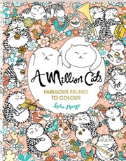 Million Cats Fabulous Felines To Colour A Million Pets to Colour | Colouring Book